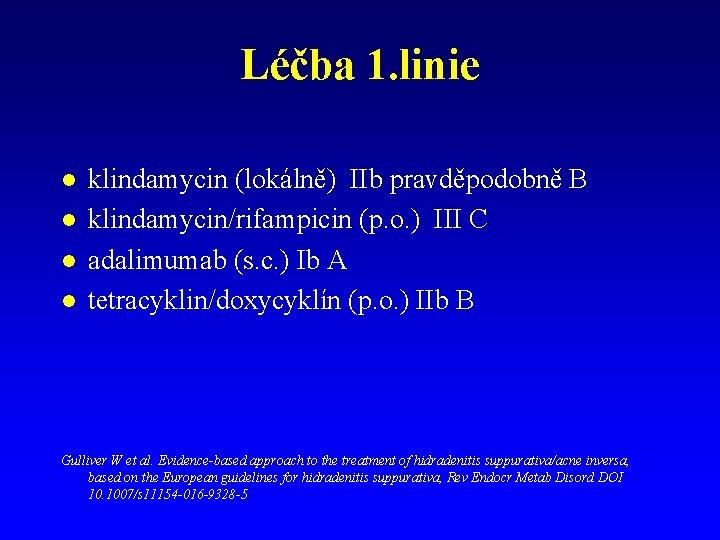 Léčba 1. linie l l klindamycin (lokálně) IIb pravděpodobně B klindamycin/rifampicin (p. o. )