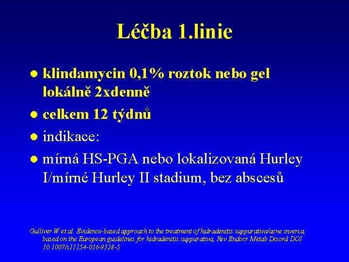 Léčba 1. linie klindamycin 0, 1% roztok nebo gel lokálně 2 xdenně l celkem