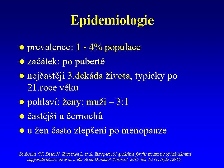 Epidemiologie prevalence: 1 - 4% populace l začátek: po pubertě l nejčastěji 3. dekáda