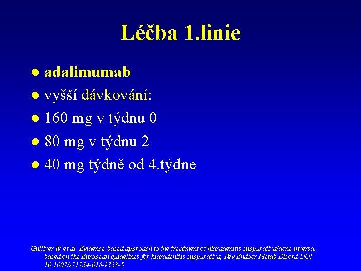 Léčba 1. linie adalimumab l vyšší dávkování: l 160 mg v týdnu 0 l