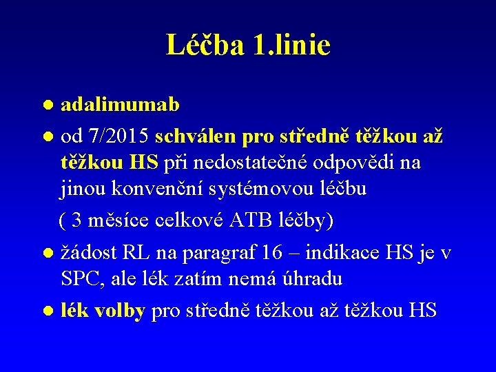 Léčba 1. linie adalimumab l od 7/2015 schválen pro středně těžkou až těžkou HS