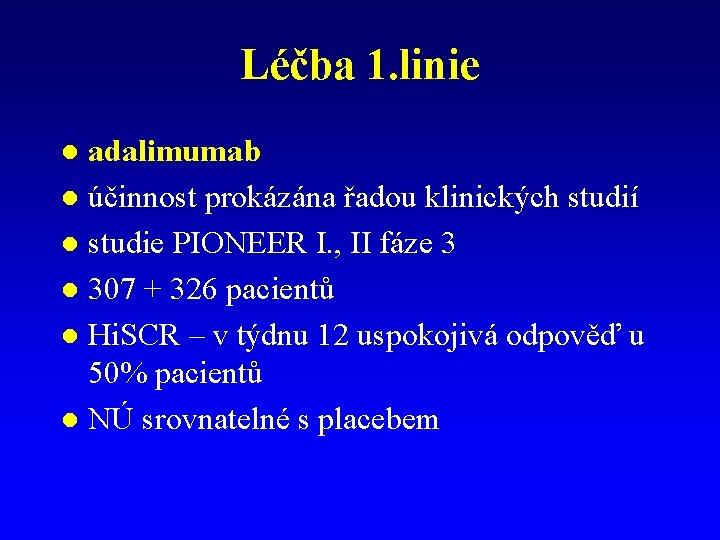 Léčba 1. linie adalimumab l účinnost prokázána řadou klinických studií l studie PIONEER I.