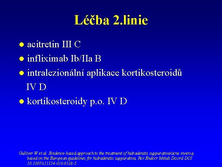 Léčba 2. linie acitretin III C l infliximab Ib/IIa B l intralezionální aplikace kortikosteroidů
