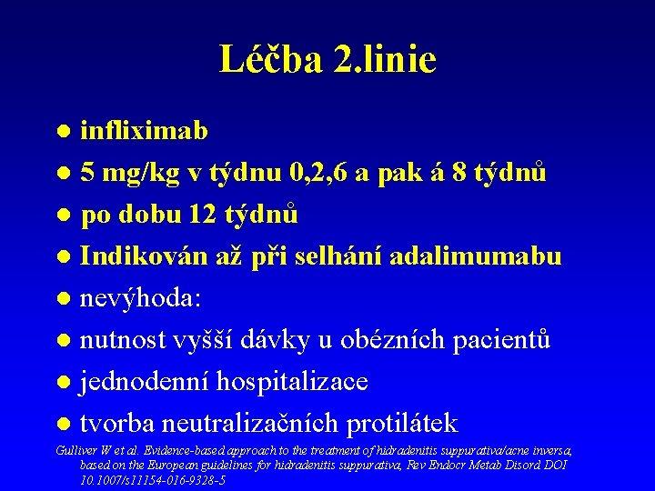 Léčba 2. linie infliximab l 5 mg/kg v týdnu 0, 2, 6 a pak