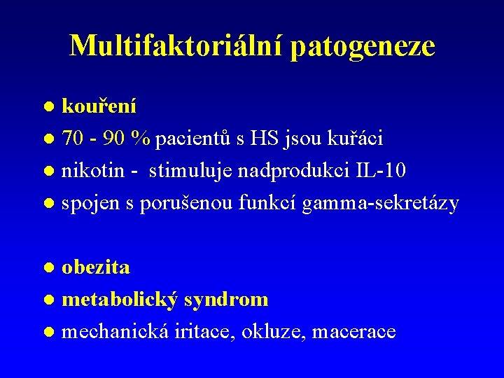 Multifaktoriální patogeneze kouření l 70 - 90 % pacientů s HS jsou kuřáci l