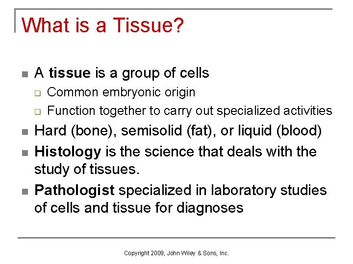 What is a Tissue? n A tissue is a group of cells q q