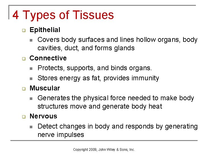 4 Types of Tissues q q Epithelial n Covers body surfaces and lines hollow