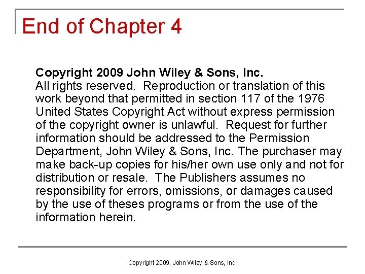 End of Chapter 4 Copyright 2009 John Wiley & Sons, Inc. All rights reserved.