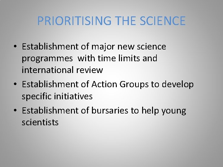 PRIORITISING THE SCIENCE • Establishment of major new science programmes with time limits and