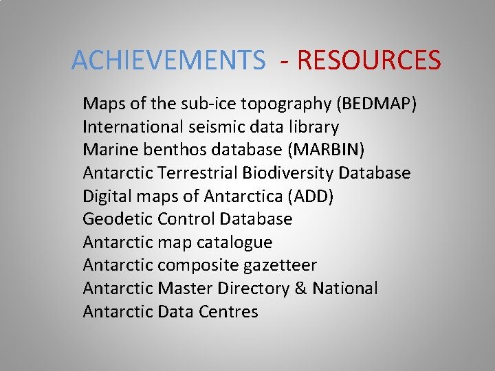 ACHIEVEMENTS - RESOURCES Maps of the sub-ice topography (BEDMAP) International seismic data library Marine
