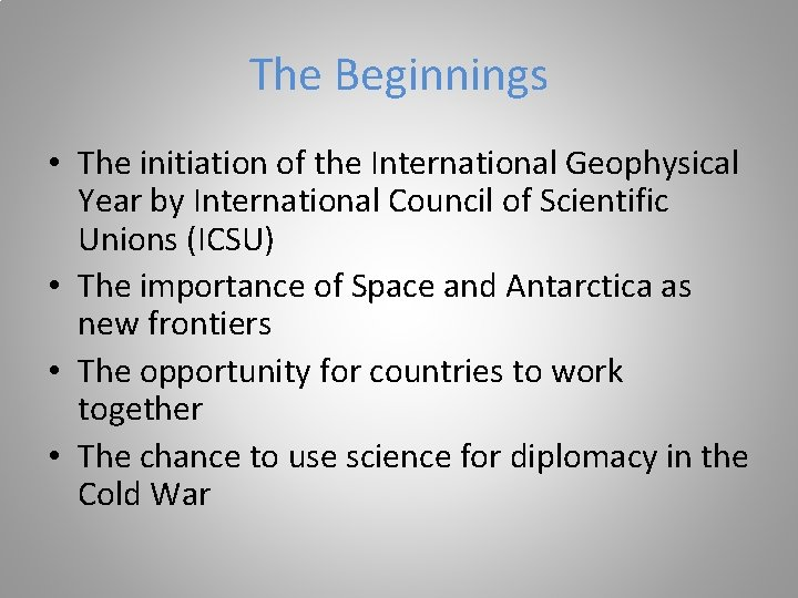 The Beginnings • The initiation of the International Geophysical Year by International Council of