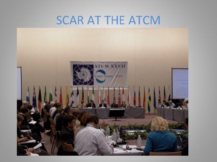 SCAR AT THE ATCM