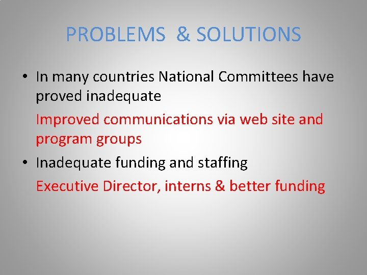 PROBLEMS & SOLUTIONS • In many countries National Committees have proved inadequate Improved communications