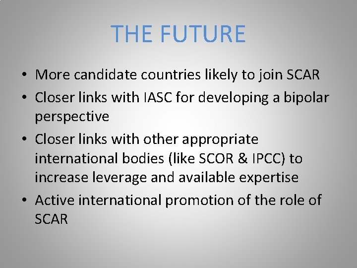 THE FUTURE • More candidate countries likely to join SCAR • Closer links with