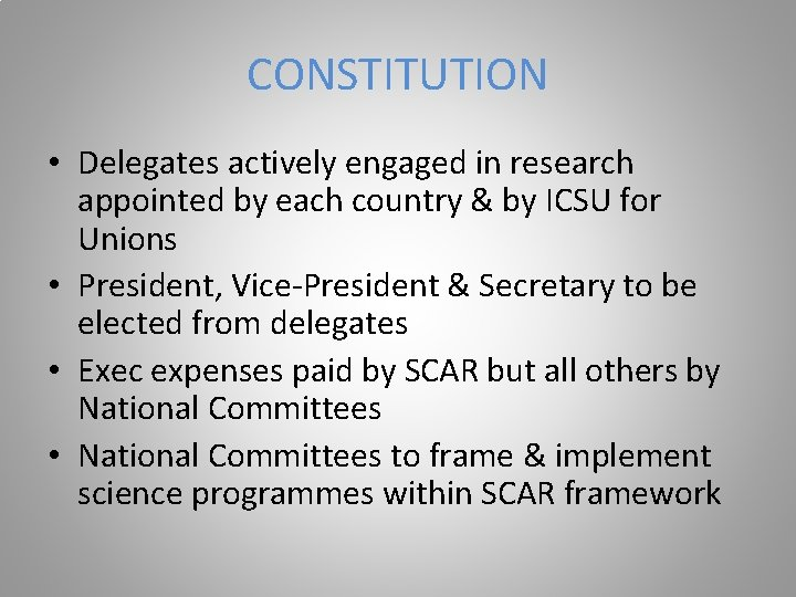 CONSTITUTION • Delegates actively engaged in research appointed by each country & by ICSU
