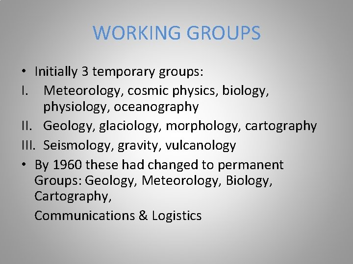 WORKING GROUPS • Initially 3 temporary groups: I. Meteorology, cosmic physics, biology, physiology, oceanography