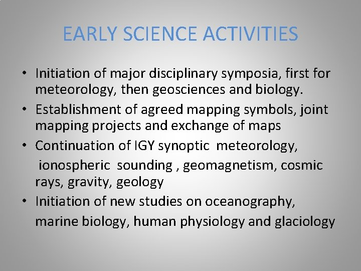EARLY SCIENCE ACTIVITIES • Initiation of major disciplinary symposia, first for meteorology, then geosciences