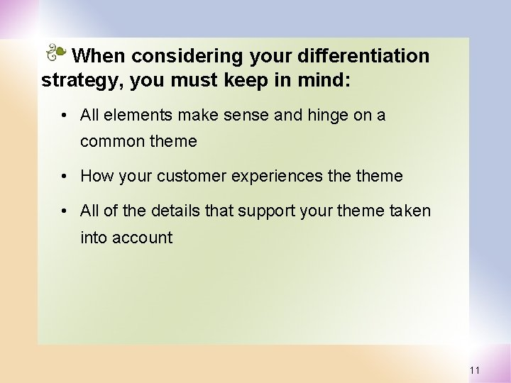 When considering your differentiation strategy, you must keep in mind: • All elements make