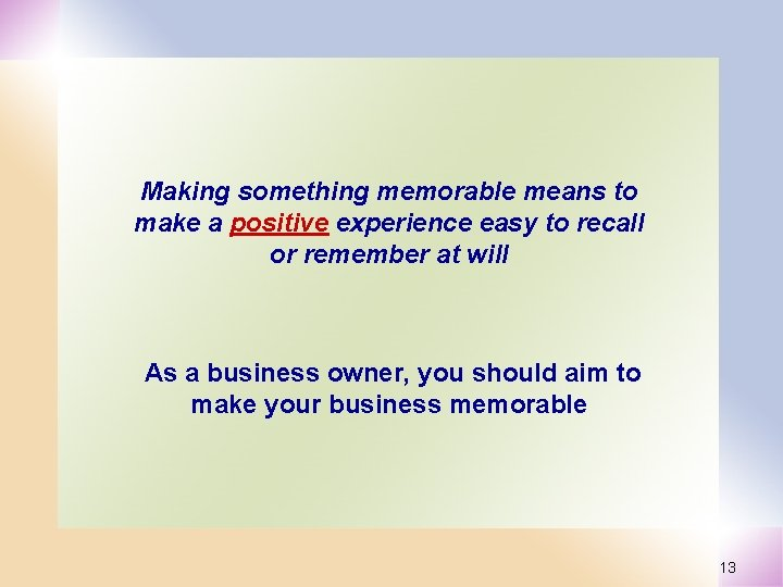 Making something memorable means to make a positive experience easy to recall or remember
