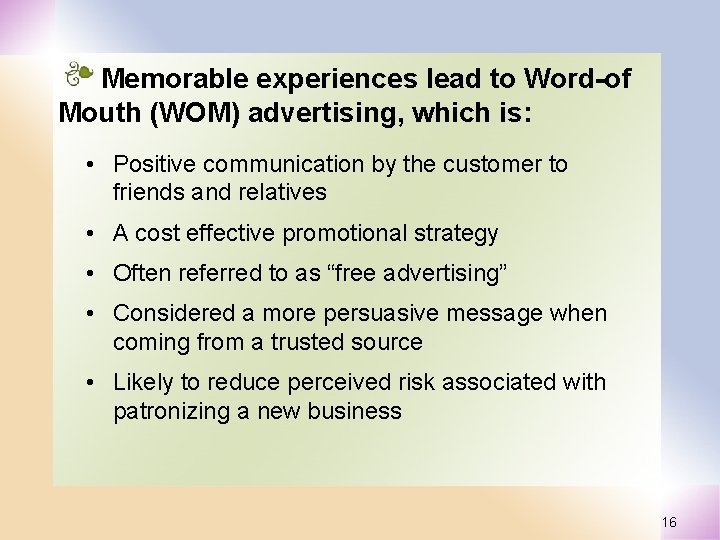 Memorable experiences lead to Word-of Mouth (WOM) advertising, which is: • Positive communication by