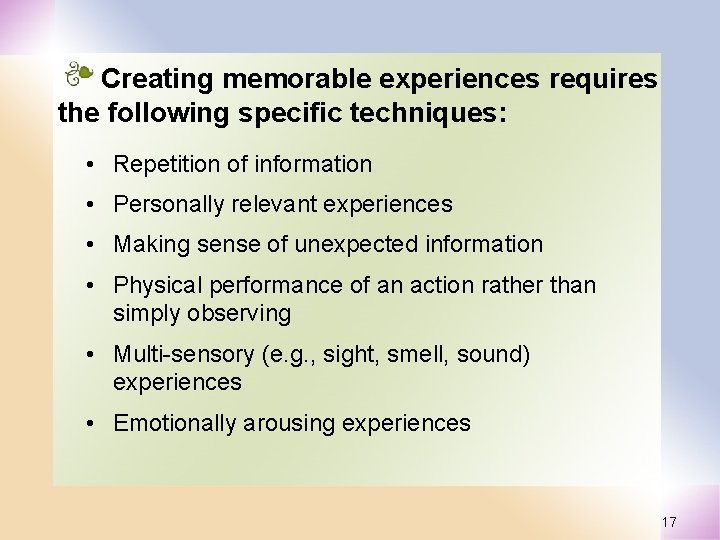 Creating memorable experiences requires the following specific techniques: • Repetition of information • Personally