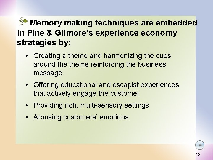 Memory making techniques are embedded in Pine & Gilmore's experience economy strategies by: •
