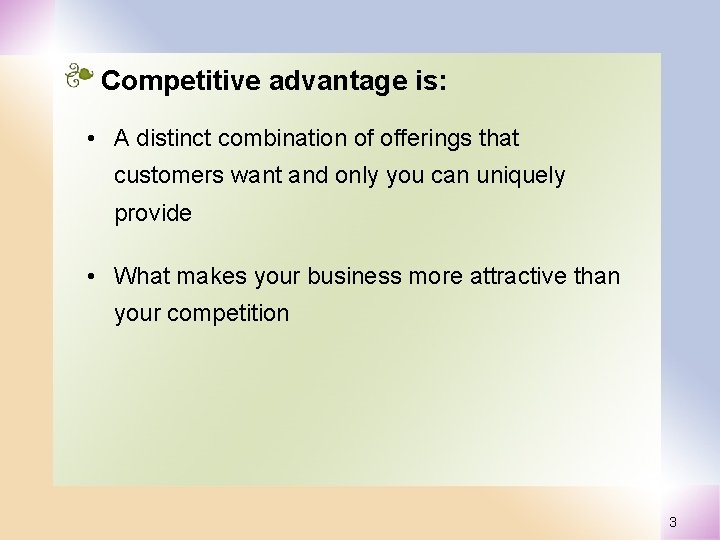 Competitive advantage is: • A distinct combination of offerings that customers want and only