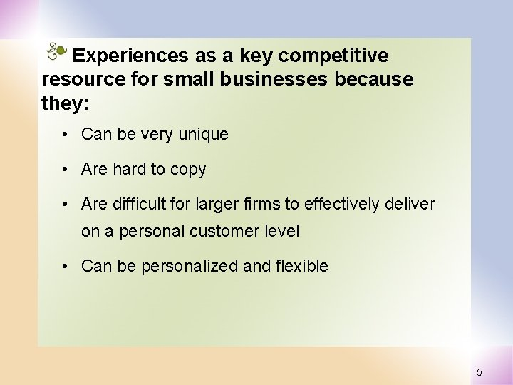 Experiences as a key competitive resource for small businesses because they: • Can be