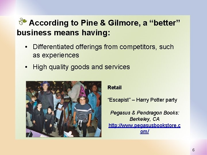 """According to Pine & Gilmore, a """"better"""" business means having: • Differentiated offerings from"""