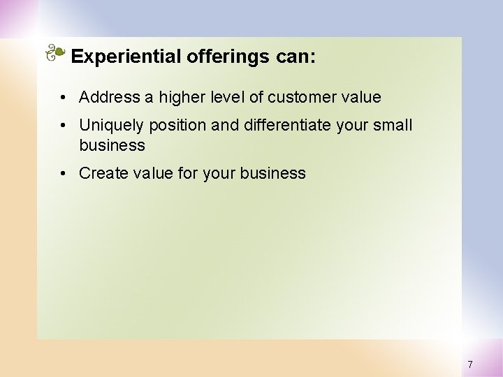 Experiential offerings can: • Address a higher level of customer value • Uniquely position