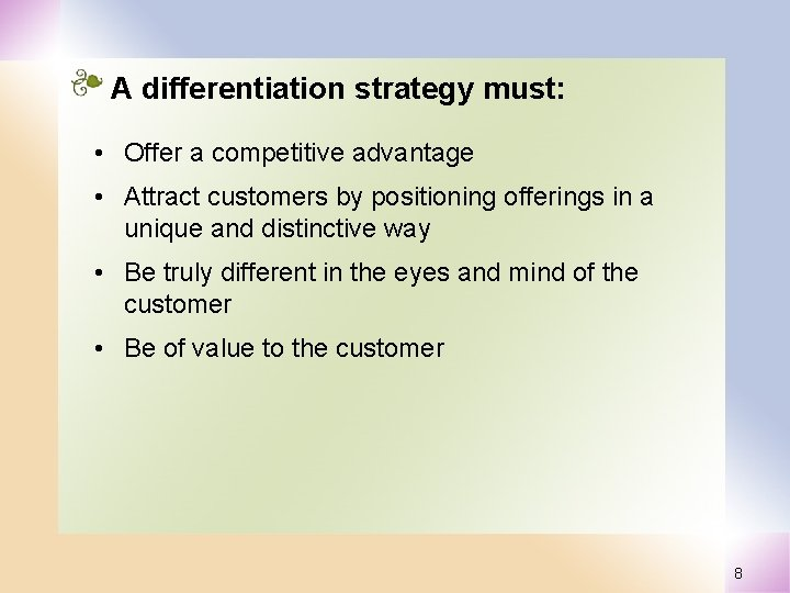 A differentiation strategy must: • Offer a competitive advantage • Attract customers by positioning