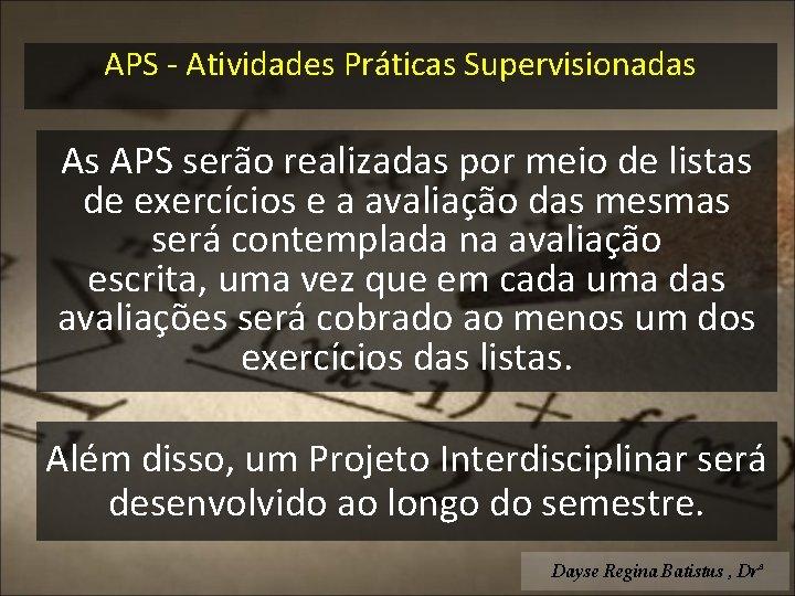APS - Atividades Práticas Supervisionadas As APS serão realizadas por meio de listas de
