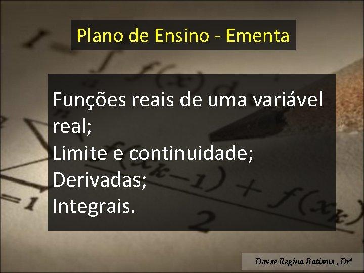 Plano de Ensino - Ementa Funções reais de uma variável real; Limite e continuidade;