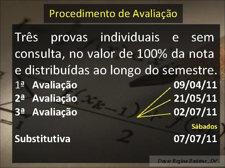 Procedimento de Avaliação Três provas individuais e sem consulta, no valor de 100% da