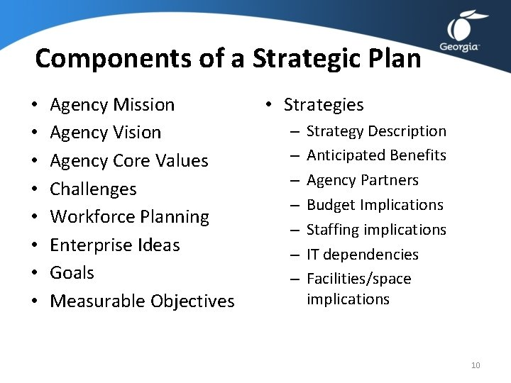 Components of a Strategic Plan • • Agency Mission Agency Vision Agency Core Values