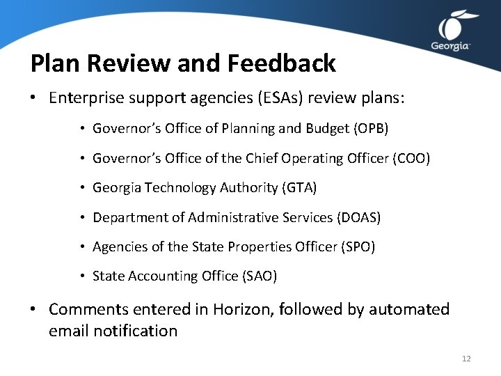 Plan Review and Feedback • Enterprise support agencies (ESAs) review plans: • Governor's Office