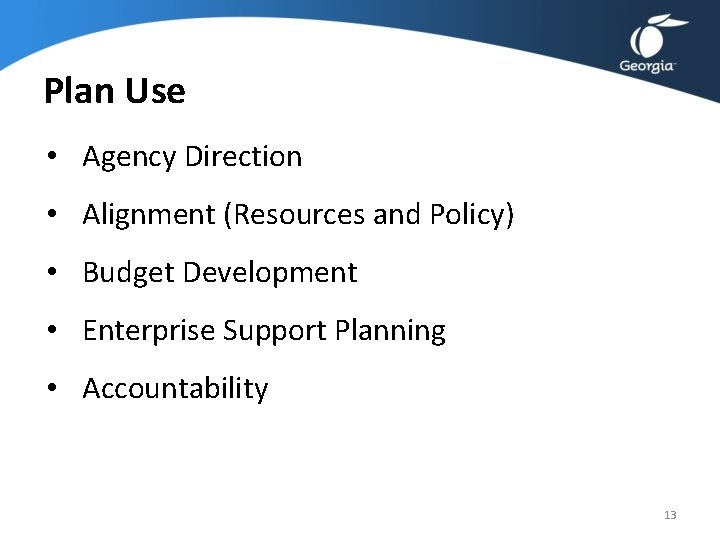 Plan Use • Agency Direction • Alignment (Resources and Policy) • Budget Development •