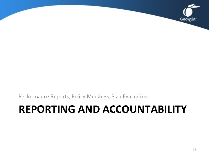 Performance Reports, Policy Meetings, Plan Evaluation REPORTING AND ACCOUNTABILITY 15