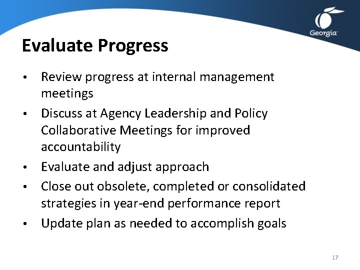 Evaluate Progress • • • Review progress at internal management meetings Discuss at Agency