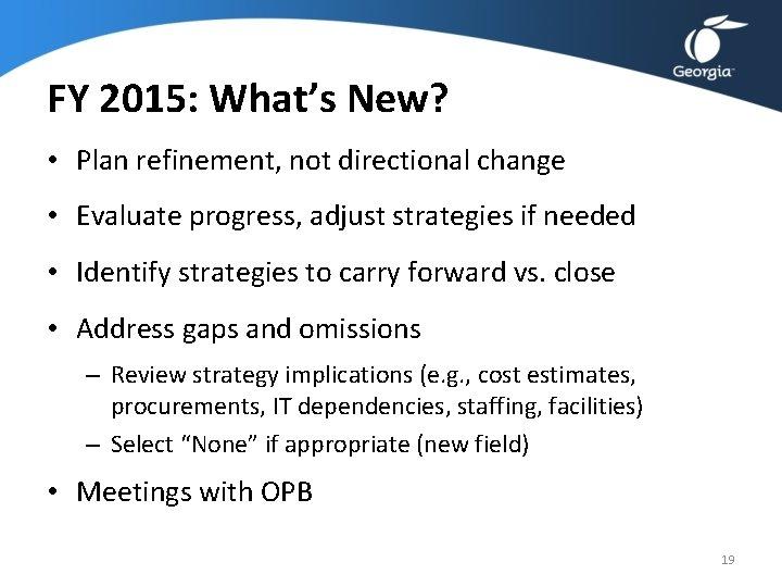 FY 2015: What's New? • Plan refinement, not directional change • Evaluate progress, adjust