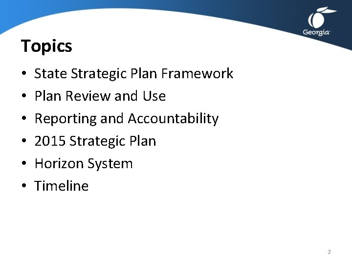 Topics • • • State Strategic Plan Framework Plan Review and Use Reporting and