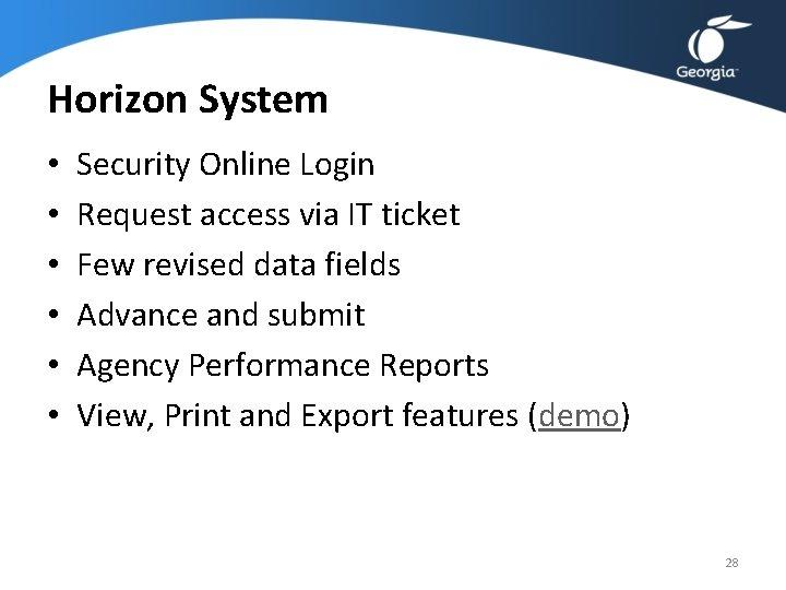 Horizon System • • • Security Online Login Request access via IT ticket Few