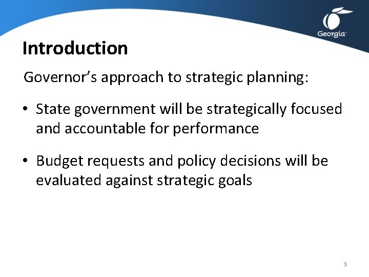 Introduction Governor's approach to strategic planning: • State government will be strategically focused and