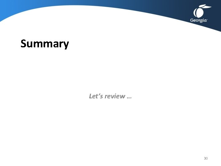 Summary Let's review … 30