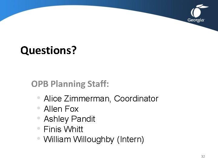 Questions? OPB Planning Staff: • Alice Zimmerman, Coordinator • Allen Fox • Ashley Pandit