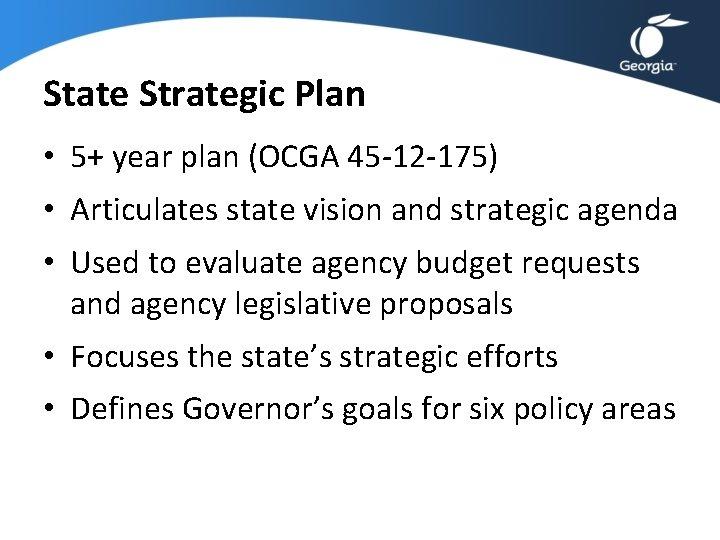 State Strategic Plan • 5+ year plan (OCGA 45 -12 -175) • Articulates state