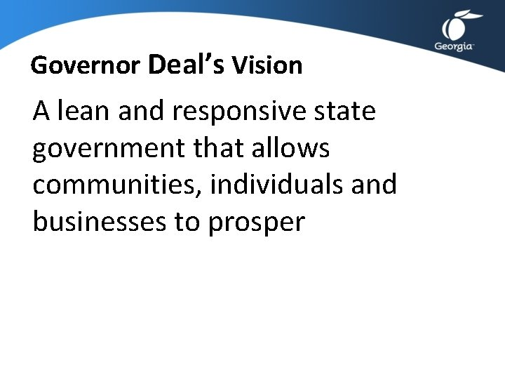 Governor Deal's Vision A lean and responsive state government that allows communities, individuals and