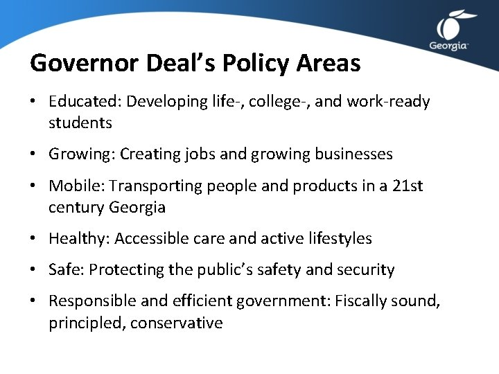 Governor Deal's Policy Areas • Educated: Developing life-, college-, and work-ready students • Growing:
