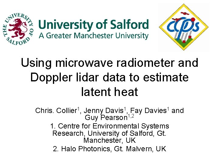 Using microwave radiometer and Doppler lidar data to estimate latent heat Chris. Collier 1,