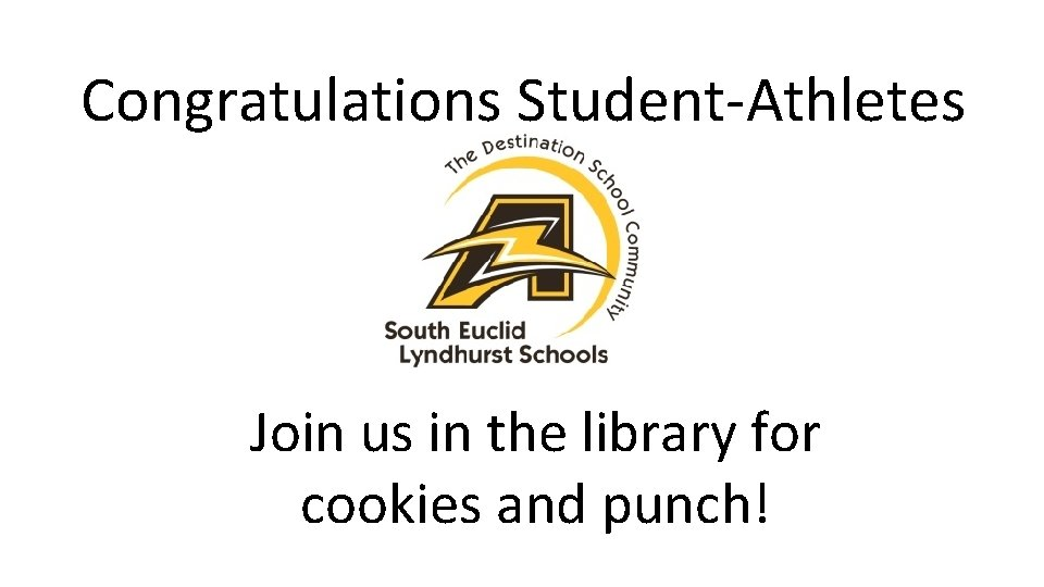 Congratulations Student-Athletes Join us in the library for cookies and punch!